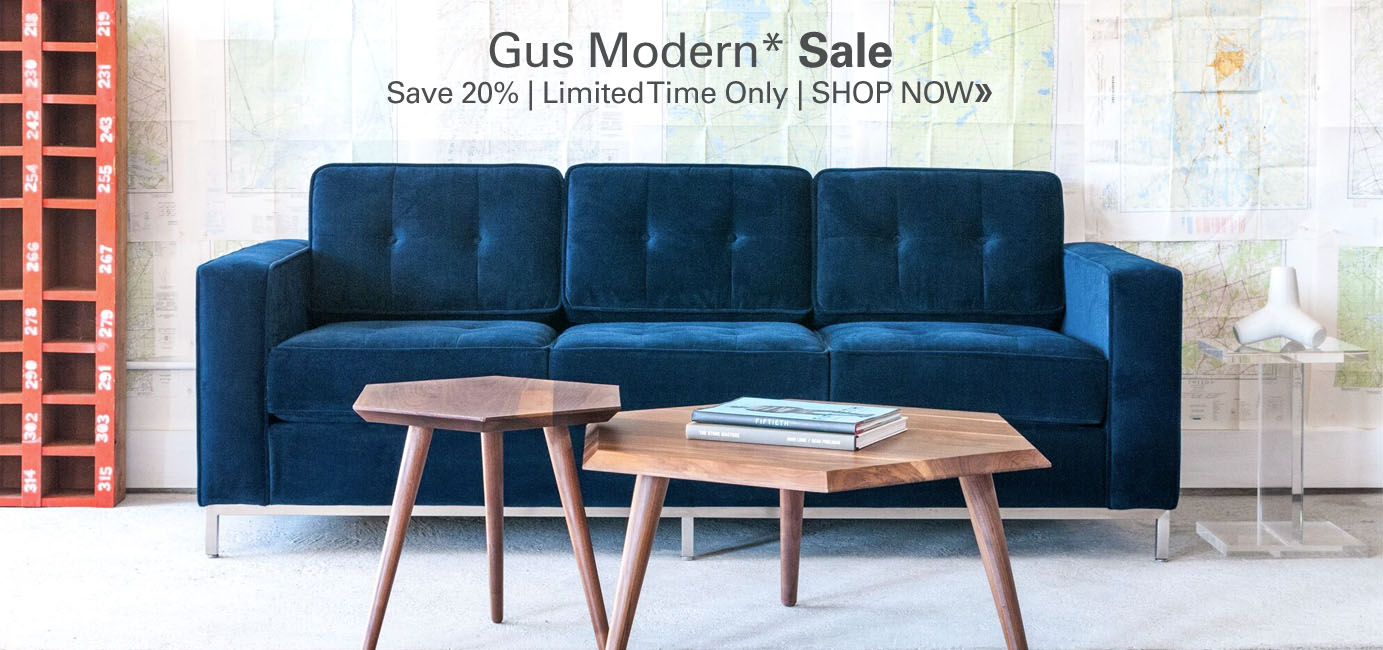 Gus Modern Sale - save 20% for a limited time only