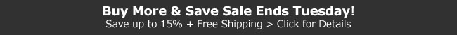 Buy More & Save Sale Ends Tuesday - November 4th - Save Up to 15% plus Free Shipping