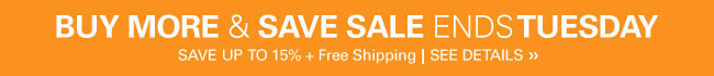 Buy More & Save Sale - ends 11:59PM Tuesday October 17th - Save Up to 15% plus Free Shipping