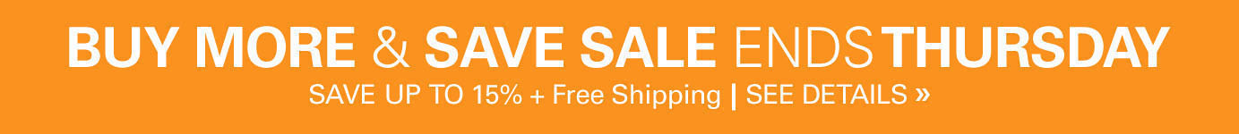 Buy More & Save Sale - ends 11:59PM Thursday November 14th - Save Up to 15% plus Free Shipping