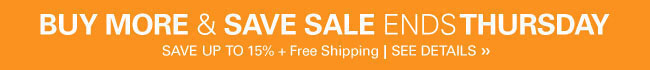 Buy More & Save Sale - ends 11:59PM Thursday September 19th - Save Up to 15% plus Free Shipping
