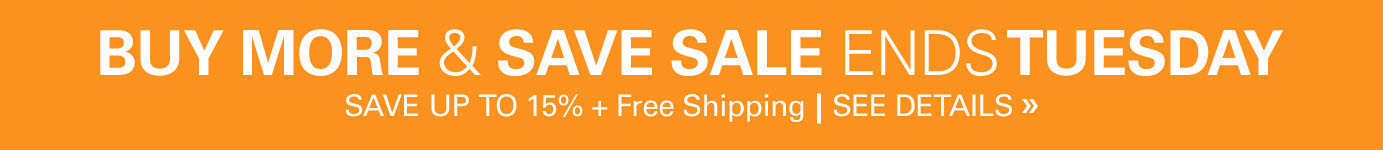 Buy More & Save Sale - ends 11:59PM Tuesday September 22nd - Save Up to 15% plus Free Shipping