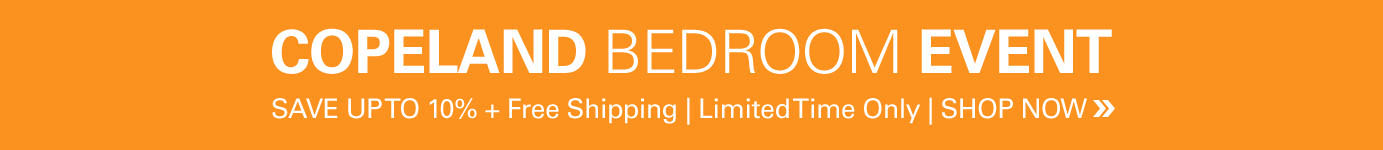 Copeland Bedroom Furniture Event - Save 10% + free shipping for a limited time