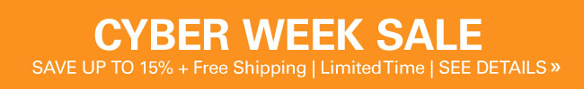 Cyber Week Sale - ends 11:59PM Friday December 4th - Save Up to 15% plus Free Shipping